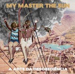 My Master The Sun — A Arte Da Desobediência (2016)
